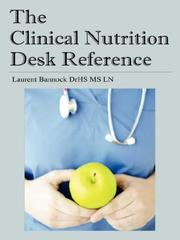 Cover of: The Clinical Nutrition Desk Reference | Laurent, Bannock DrHS MS LN