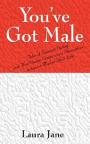 Cover of: You've Got Male  (Tales of Internet Dating and How Women Compromise Themselves to have a Man in Their Life) | Laura Jane