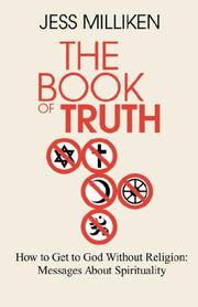 Cover of: The Book of Truth: How to Get to God Without Religion by Jess Milliken