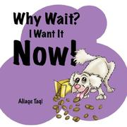 Cover of: Why Wait? I Want It Now! | Aliage Monique Taqi