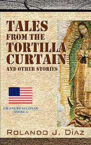 Cover of: Tales From The Tortilla Curtain and Other Stories | Rolando J Diaz