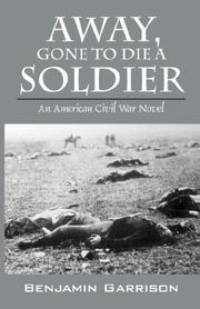 Cover of: Away, Gone to Die a Soldier | Benjamin Garrison