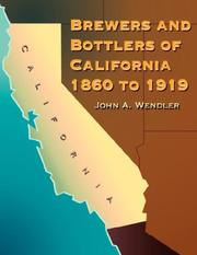 Cover of: Brewers and Bottlers of California 1860 to 1919 | John A. Wendler