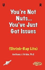 Cover of: You're Not Nuts, You've Just Got Issues | Anthony J Gribin PhD