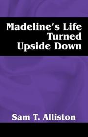 Cover of: Madeline's Life Turned Upside Down | Sam T Alliston