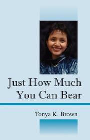 Cover of: Just How Much You Can Bear | Tonya K Brown