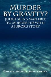 Cover of: Murder by Gravity? Judge Sets a Man Free to Murder His Wife! A Juror's Story | Cherie Huyett Achtemeier