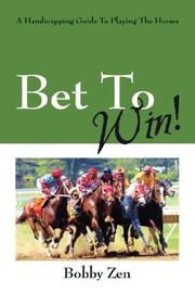 Cover of: Bet To Win!  A Handicapping Guide To Playing The Horses | Bobby Zen