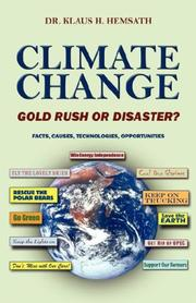 Cover of: CLIMATE CHANGE - GOLD RUSH OR DISASTER?  FACTS, CAUSES, TECHNOLOGIES, OPPORTUNITIES | Dr Klaus H Hemsath