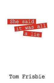 Cover of: She said it was all a lie | Tom Frisbie