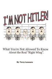 Cover of: I'm Not Hitler! What You're Not Allowed To Know About The Real Right Wing | Terry Leasure