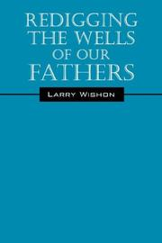 Cover of: Redigging The Wells Of Our Fathers | Larry Wishon