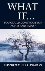 Cover of: What If...You could Control/Stop Aches and Pains? | George Gluzinski