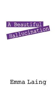 Cover of: A Beautiful Hallucination | Emma Laing
