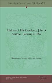 Cover of: Address of His Excellency John A Andrew - January 3 1862 | Massachusetts Governor (1861-1866: Andrew)