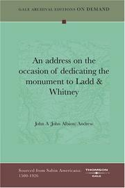 Cover of: An address on the occasion of dedicating the monument to Ladd & Whitney | John A (John Albion) Andrew