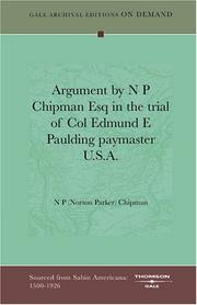 Cover of: Argument by N P Chipman Esq in the trial of Col Edmund E Paulding paymaster U.S.A | N P (Norton Parker) Chipman