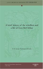 Cover of: A brief history of the rebellion and a life of Gen McClellan | G. W. (George Washington) Richards