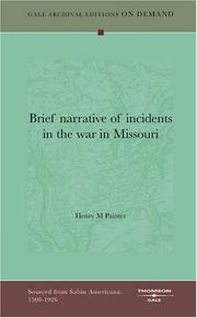 Cover of: Brief narrative of incidents in the war in Missouri by Henry M. Painter
