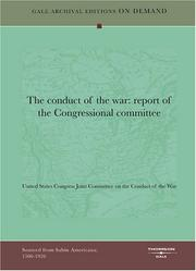 Cover of: The conduct of the war | United States. Congress. Joint Committee on the Conduct of the War.
