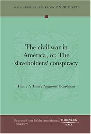 Cover of: The civil war in America, or, The slaveholders' conspiracy | Henry A (Henry Augustus) Boardman