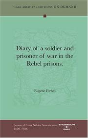 Cover of: Diary of a soldier, and prisoner of war in the Rebel prisons | Eugene Forbes