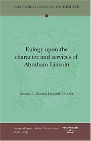 Cover of: Eulogy upon the character and services of Abraham Lincoln | Samuel L. (Samuel Leonard) Crocker