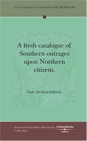 Cover of: A fresh catalogue of Southern outrages upon Northern citizens | Gale Archival Editions