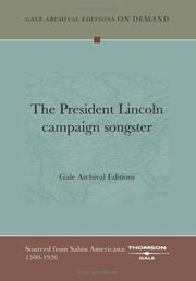 Cover of: The President Lincoln campaign songster | Gale Archival Editions