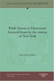 Cover of: Public honors to Lieutenant-General Grant by the citizens of New-York by Gale Archival Editions