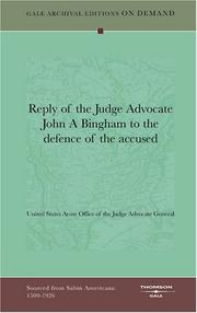Cover of: Reply of the Judge Advocate John A Bingham to the defence of the accused | United States. Army. Office of the Judge Advocate General.