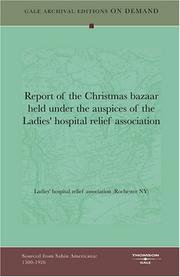Cover of: Report of the Christmas bazaar held under the auspices of the Ladies' hospital relief association | Ladies' hospital relief association (Rochester NY)