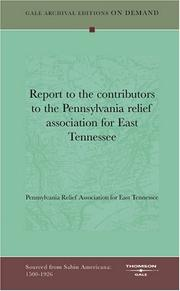 Cover of: Report to the contributors to the Pennsylvania relief association for East Tennessee | Pennsylvania Relief Association for East Tennessee