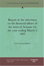 Cover of: Report of the selectmen on the financial affairs of the town of Scituate for the year ending March 5 1865 | Gale Archival Editions