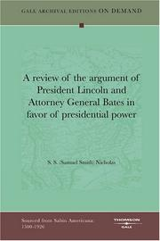 Cover of: A review of the argument of President Lincoln and Attorney General Bates in favor of presidential power | S. S. (Samuel Smith) Nicholas