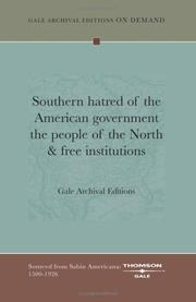 Cover of: Southern hatred of the American government the people of the North & free institutions | Gale Archival Editions