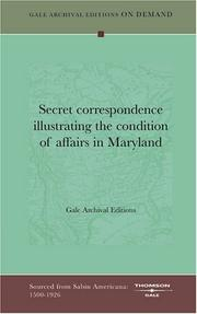 Cover of: Secret correspondence illustrating the condition of affairs in Maryland by Gale Archival Editions
