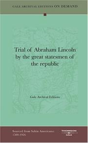 Cover of: Trial of Abraham Lincoln by the great statesmen of the republic | Gale Archival Editions