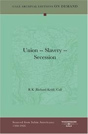 Cover of: Union -- Slavery -- Secession | R K (Richard Keith) Call
