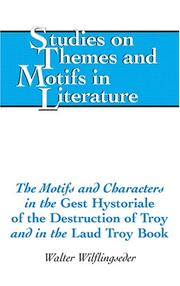 Cover of: The Motifs and Characters in the Gest Hystoriale of the Destruction of Troy and in the Laud Troy Book (Studies on Themes and Motifs in Literature) | Walter Wilflingseder