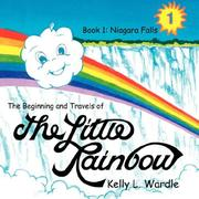 Cover of: The Beginning and Travels of The Little Rainbow: Book 1 | Kelly, L. Wardle