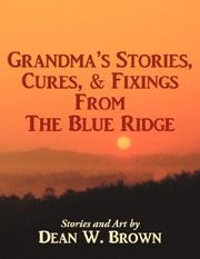 Cover of: Grandma's Stories, Cures, & Fixings from the Blue Ridge | Dean, W. Brown