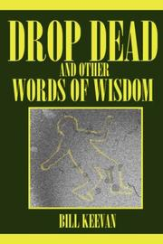 Cover of: Drop Dead and other Words of Wisdom | Bill Keevan