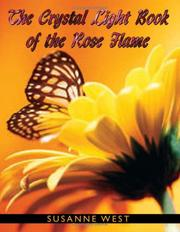 Cover of: THE CRYSTAL LIGHT BOOK OF THE ROSE FLAME | Susanne West