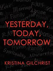 Cover of: Yesterday, Today, Tomorrow | Kristina Gilchrist
