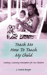 Cover of: Teach Me How to Teach My Child | J. Marie Burges