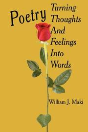 Cover of: Poetry Turning Thoughts And Feelings Into Words | William, J. Maki