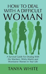 Cover of: How to Deal With A Difficult Woman | Tanya White