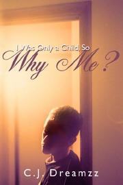 Cover of: I Was Only a Child, So Why Me? | C.J. Dreamzz
