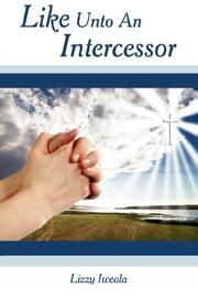 Cover of: Like Unto An Intercessor | Lizzy Iweala